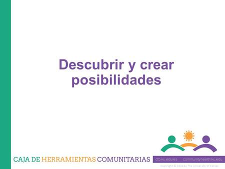 Copyright © 2014 by The University of Kansas Descubrir y crear posibilidades.