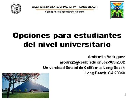 Opciones para estudiantes del nivel universitario CALIFORNIA STATE UNIVERSITY – LONG BEACH ▬▬▬▬▬▬▬▬▬▬▬▬▬▬▬▬▬▬▬▬▬▬▬▬▬▬▬▬▬▬▬▬▬▬▬▬▬▬ College Assistance Migrant.