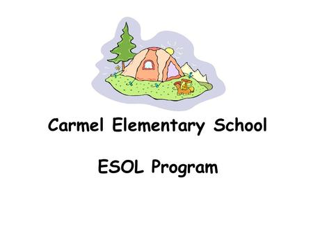 Carmel Elementary School ESOL Program. What is ESOL? ESOL is a program for students that are not proficient in English. The program is designed to provide.