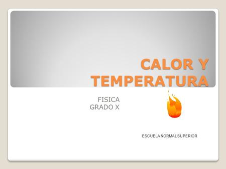CALOR Y TEMPERATURA FISICA GRADO X ESCUELA NORMAL SUPERIOR.