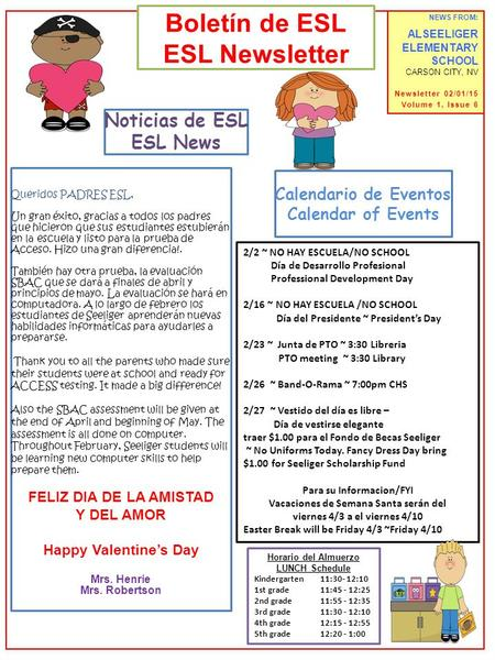 NEWS FROM: ALSEELIGER ELEMENTARY SCHOOL CARSON CITY, NV Newsletter 02/01/15 Volume 1, Issue 6 Boletín de ESL ESL Newsletter 2/2 ~ NO HAY ESCUELA/NO SCHOOL.
