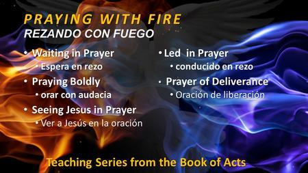 PRAYING WITH FIRE PRAYING WITH FIRE REZANDO CON FUEGO Waiting in Prayer Waiting in Prayer Espera en rezo Espera en rezo Praying Boldly Praying Boldly orar.