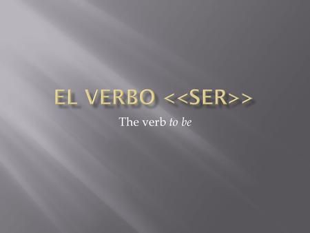 The verb to be. WHAT IS IT USED FOR?HOW DO YOU USE SER?  To identify a person  To saw where someone is from. Yo soyNosotros(as) somos Tú eresVosotros(as)