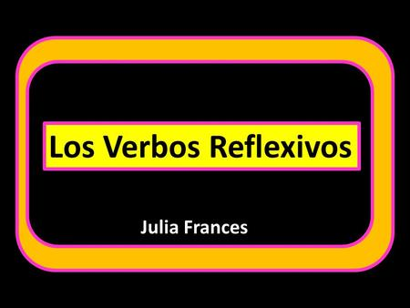 Los Verbos Reflexivos Julia Frances. To say that people do something to or for themselves you use reflexive verbs.