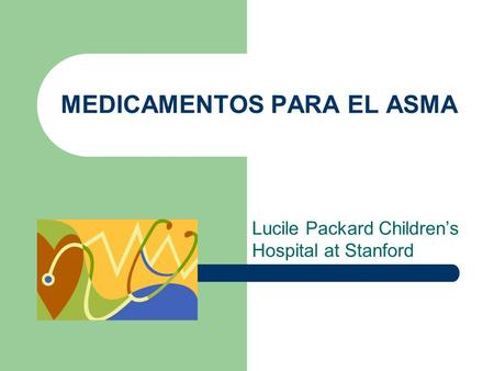 MEDICAMENTOS PARA EL ASMA Lucile Packard Children's Hospital at Stanford.