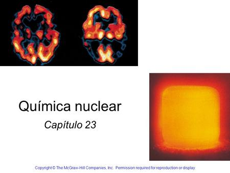Química nuclear Capítulo 23 Copyright © The McGraw-Hill Companies, Inc. Permission required for reproduction or display.