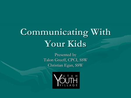 Communicating With Your Kids Presented by Talon Greeff, CPCI, SSW Christian Egan, SSW.