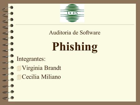 Auditoria de Software Phishing Integrantes: 4 Virginia Brandt 4 Cecilia Miliano.