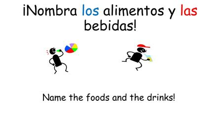 ¡Nombra los alimentos y las bebidas! Name the foods and the drinks!