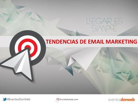 #EventosDonWeb TENDENCIAS DE EMAIL MARKETING EnvialoSimple.com.