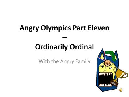 Angry Olympics Part Eleven – Ordinarily Ordinal With the Angry Family.