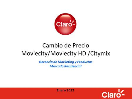 Cambio de Precio Moviecity/Moviecity HD /Citymix Gerencia de Marketing y Productos Mercado Residencial Enero 2012.