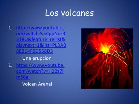 Los volcanes  Una erupcion https://www.youtube.com/watch?v=H22z7lmS6aI