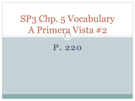 P. 220 SP3 Chp. 5 Vocabulary A Primera Vista #2 UNFAIR injusto, -a.