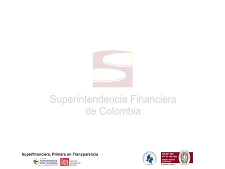 Superfinanciera, Primera en Transparencia. NUEVOS RETOS DEL SECTOR FINANCIERO COLOMBIANO Gerardo Hernández C. Superintendente Financiero de Colombia XI.