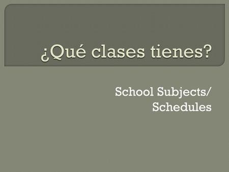 School Subjects/ Schedules. la administración de empresas.