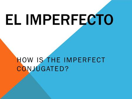 EL IMPERFECTO HOW IS THE IMPERFECT CONJUGATED?. TO CONJUGATE REGULAR -AR VERBS IN THE IMPERFECT, SIMPLY DROP THE ENDING (-AR) AND ADD ONE OF THE FOLLOWING: