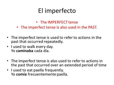 The IMPERFECT tense The imperfect tense is also used in the PAST. The imperfect tense is used to refer to actions in the past that occurred repeatedly.
