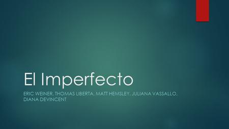 El Imperfecto ERIC WEINER, THOMAS LIBERTA, MATT HEMSLEY, JULIANA VASSALLO, DIANA DEVINCENT.