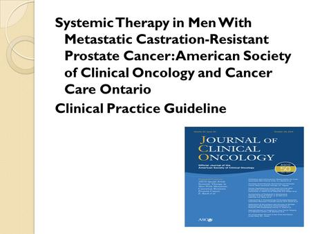 Systemic Therapy in Men With Metastatic Castration-Resistant Prostate Cancer: American Society of Clinical Oncology and Cancer Care Ontario Clinical Practice.