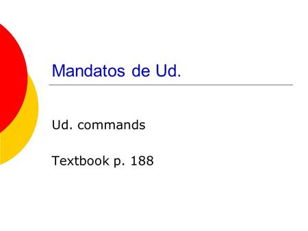 Mandatos de Ud. Ud. commands Textbook p. 188. Statement vs. Command  Which statement is a command?  1. Paco eats his vegetables.  2. Paco, eat your.