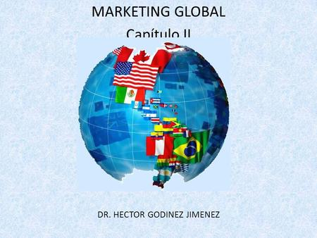 MARKETING GLOBAL Capítulo II DR. HECTOR GODINEZ JIMENEZ.