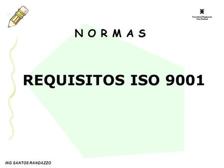 ING SANTOS RANDAZZO S N O R M A S REQUISITOS ISO 9001.
