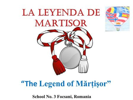 "LA LEYENDA DE mARTISOR ""The Legend of Mărţişor"" School No. 3 Focsani, Romania."