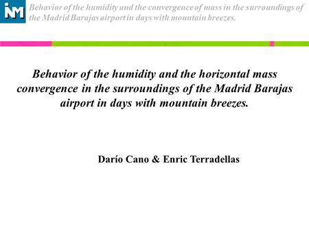 Behavior of the humidity and the convergence of mass in the surroundings of the Madrid Barajas airport in days with mountain breezes. Behavior of the humidity.