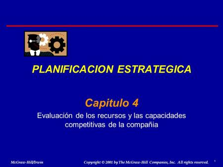 1 © 2001 by The McGraw-Hill Companies, Inc. All rights reserved. McGraw-Hill/Irwin Copyright PLANIFICACION ESTRATEGICA Capitulo 4 Evaluación de los recursos.