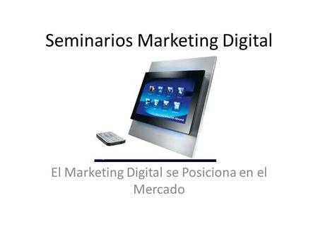 Seminarios Marketing Digital El Marketing Digital se Posiciona en el Mercado.