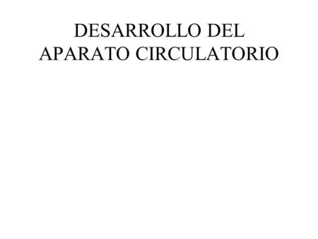 DESARROLLO DEL APARATO CIRCULATORIO