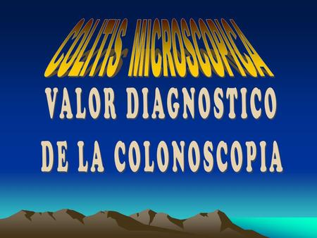 COLITIS MICROSCOPICA VALOR DIAGNOSTICO DE LA COLONOSCOPIA.
