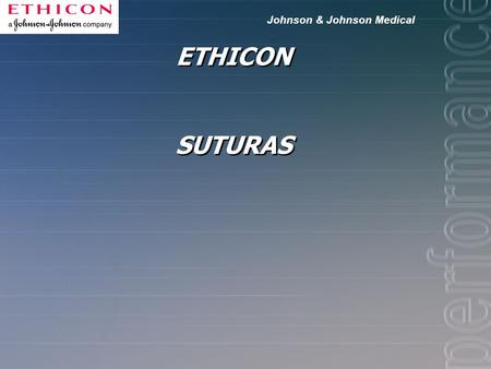 "Johnson & Johnson Medical ETHICON SUTURAS Johnson & Johnson Medical QUE ES UN MATERIAL DE SUTURA ?? La ""sutura"" es un material de origen sintético o."