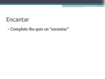 "Encantar Complete the quiz on ""encantar"". ¿Que es?....."