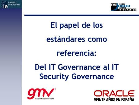 El papel de los estándares como referencia: Del IT Governance al IT Security Governance.