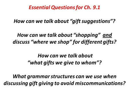"Essential Questions for Ch. 9.1 How can we talk about ""gift suggestions""? How can we talk about ""shopping"" and discuss ""where we shop"" for different gifts?"