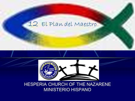 12 El Plan del Maestro HESPERIA CHURCH OF THE NAZARENE MINISTERIO HISPANO.