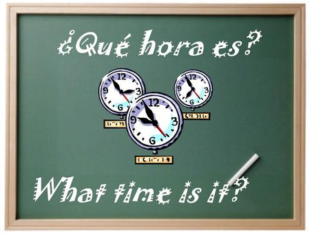 ¿Qué hora es? What time is it? ¿Qué hora es?  Es la  Son las _______. 1:00-1:30 Any other time una. dos, tres, once, etc. una y…