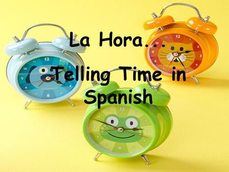 La Hora... Telling Time in Spanish. ¿Que hora es? The verb ser is used to express the time of day. Use es when referring to one o'clock and use son.