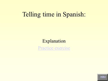 Telling time in Spanish: Explanation Practice exercise index.
