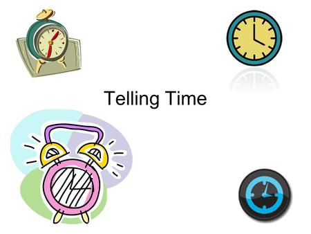 Telling Time. Lesson Objectives Students will be able to tell time utilizing Spanish words and phrases. Students will be able to show on their clocks.