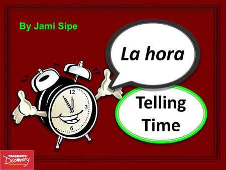 By Jami Sipe Telling Time ¿Qué hora es? : To ask what time it is, use: Es la una. Son las + hour. : To say it is one o'clock, use: one o'clock To give.