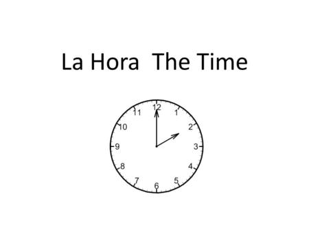 La Hora The Time. Vocabulary La horathe time Los minutosthe minutes ¿Qué hora es?What time is it? Es la una.Its one o'clock. Son las 2-12.Its 2 through.