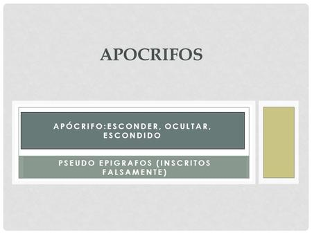APÓCRIFO:ESCONDER, OCULTAR, ESCONDIDO