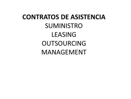 CONTRATOS DE ASISTENCIA SUMINISTRO LEASING OUTSOURCING MANAGEMENT.