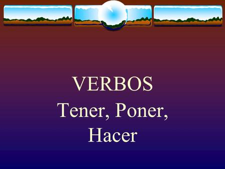 "VERBOS Tener, Poner, Hacer The Verb TENER  The verb TENER, which means ""to have"" follows the pattern of other -er verbs."