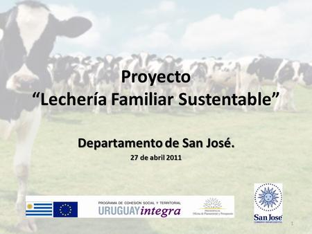 "Proyecto ""Lechería Familiar Sustentable"" Departamento de San José. 27 de abril 2011 1."