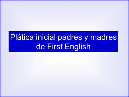 Plática inicial padres y madres de First English.