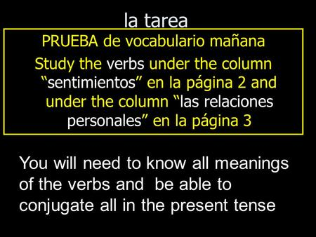 "La tarea PRUEBA de vocabulario mañana Study the verbs under the column ""sentimientos"" en la página 2 and under the column ""las relaciones personales"" en."